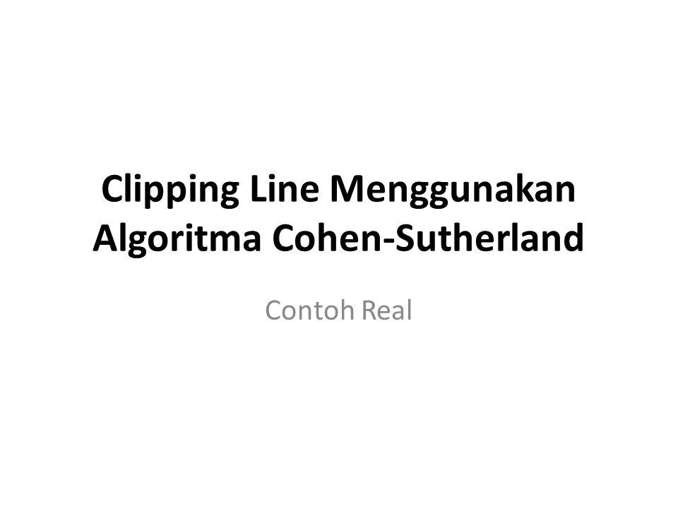 Clipping Line Menggunakan Algoritma Cohen-Sutherland Algoritma Cohen-Sutherland merupakan metode untuk menentukan apakah sebuah garis perlu dipotong atau tidak dan memetukan titik potong garis.