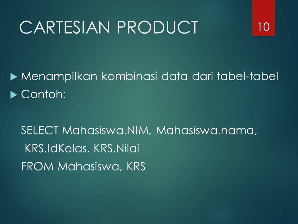10 CARTESIAN PRODUCT  Menampilkan kombinasi data dari tabel-tabel  Contoh: SELECT Mahasiswa.NIM, Mahasiswa.nama, KRS.IdKelas, KRS.Nilai FROM Mahasis