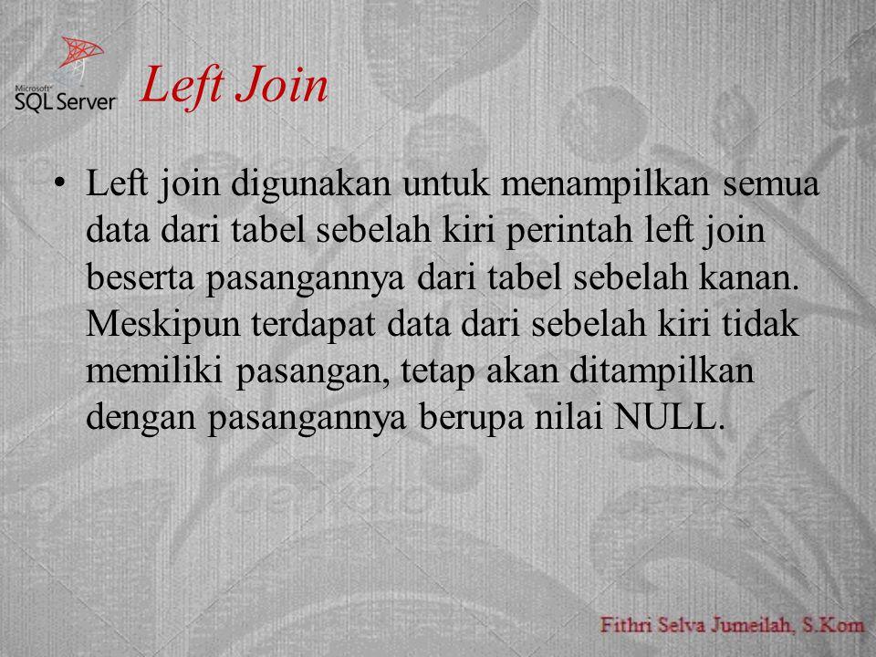 Left Join Left join digunakan untuk menampilkan semua data dari tabel sebelah kiri perintah left join beserta pasangannya dari tabel sebelah kanan.