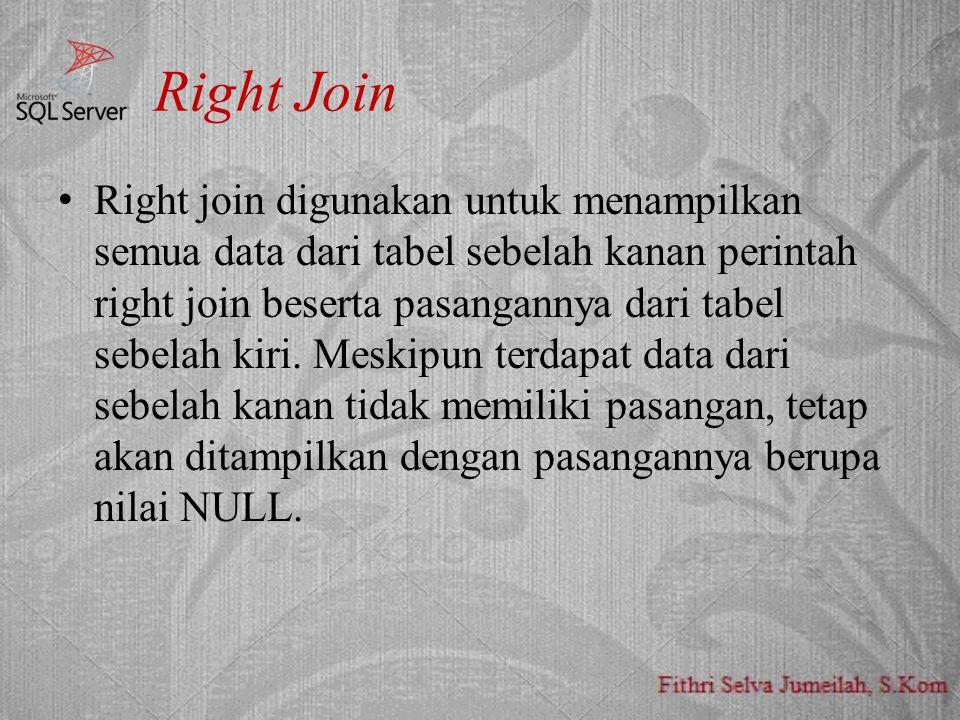 Right Join Right join digunakan untuk menampilkan semua data dari tabel sebelah kanan perintah right join beserta pasangannya dari tabel sebelah kiri.