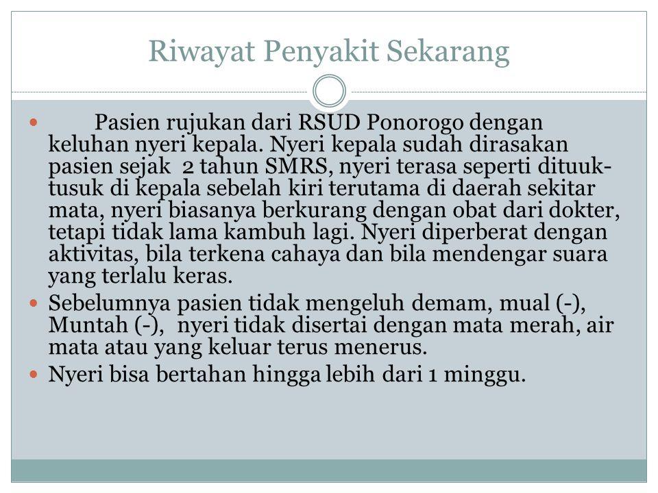 Riwayat Penyakit Sekarang Pasien rujukan dari RSUD Ponorogo dengan keluhan nyeri kepala.
