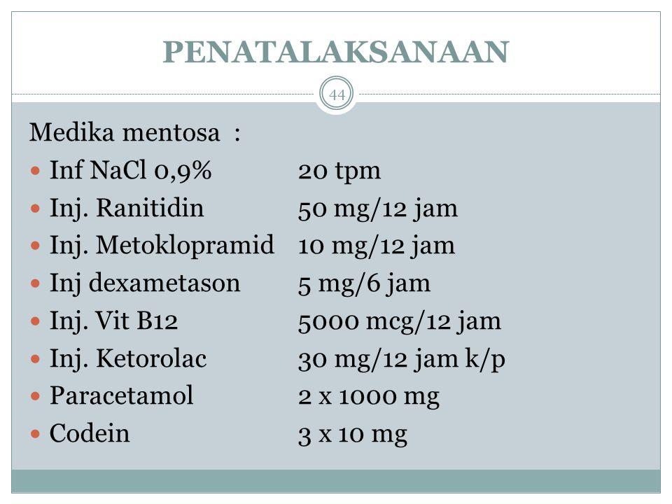 PENATALAKSANAAN 44 Medika mentosa : Inf NaCl 0,9%20 tpm Inj.