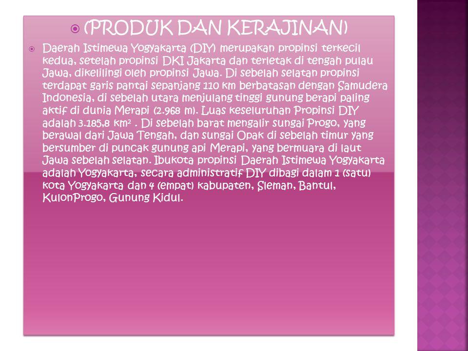  (PRODUK DAN KERAJINAN)  Daerah Istimewa Yogyakarta (DIY) merupakan propinsi terkecil kedua, setelah propinsi DKI Jakarta dan terletak di tengah pul