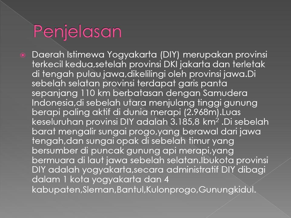  Daerah Istimewa Yogyakarta (DIY) merupakan provinsi terkecil kedua,setelah provinsi DKI jakarta dan terletak di tengah pulau jawa,dikelilingi oleh p