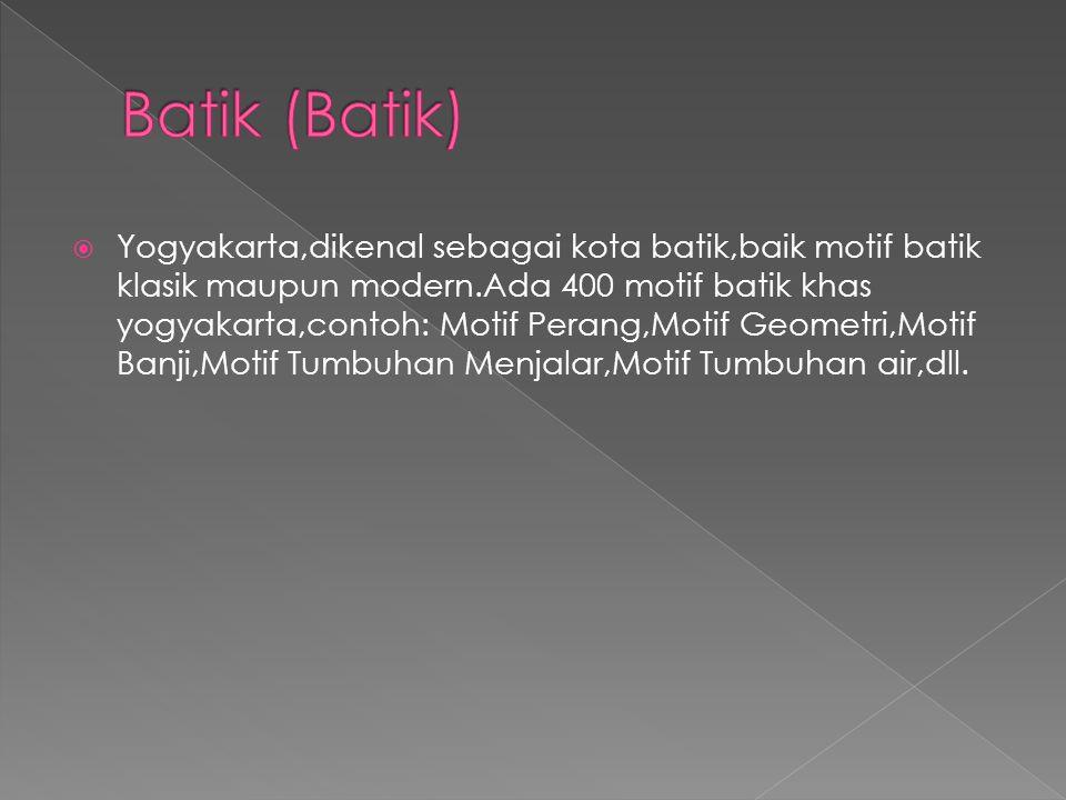  Yogyakarta,dikenal sebagai kota batik,baik motif batik klasik maupun modern.Ada 400 motif batik khas yogyakarta,contoh: Motif Perang,Motif Geometri,