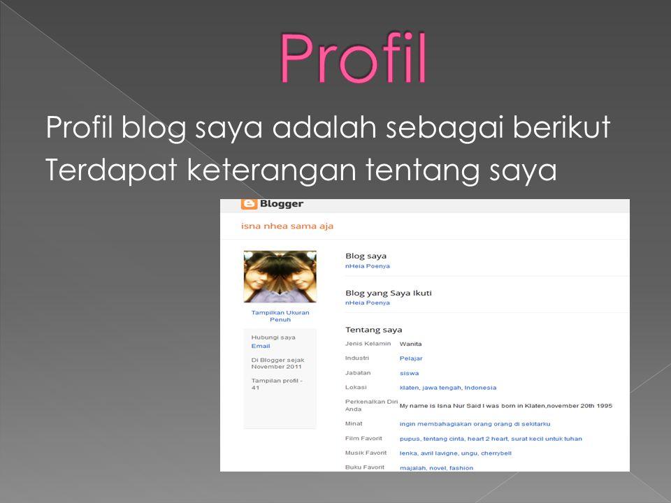 Profil blog saya adalah sebagai berikut Terdapat keterangan tentang saya