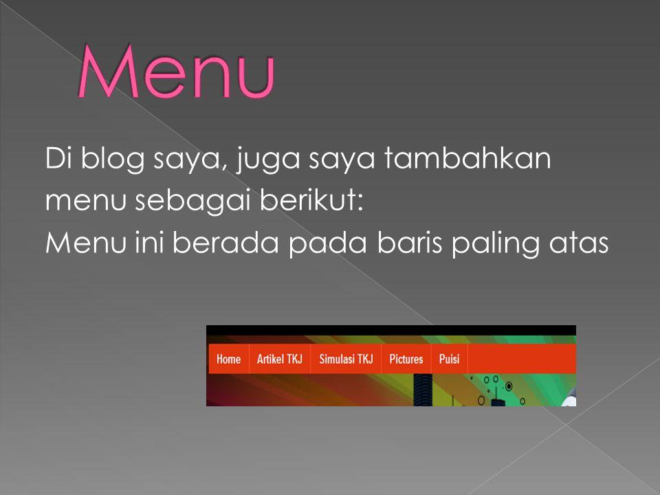 Di blog saya, juga saya tambahkan menu sebagai berikut: Menu ini berada pada baris paling atas