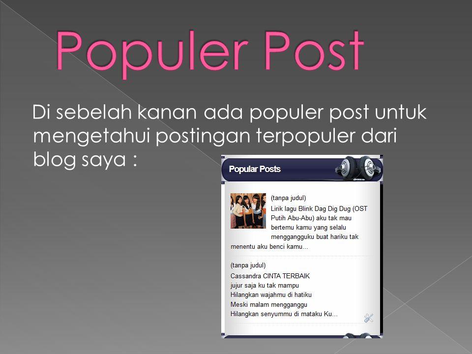 Di sebelah kanan ada populer post untuk mengetahui postingan terpopuler dari blog saya :