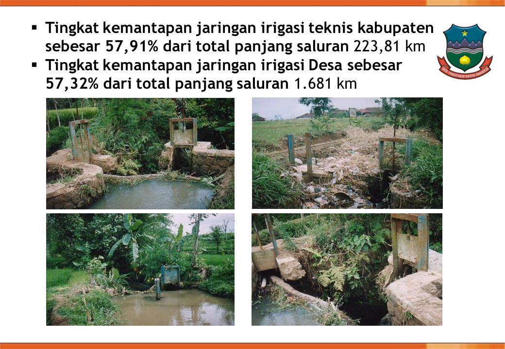  Tingkat kemantapan jaringan irigasi teknis kabupaten sebesar 57,91% dari total panjang saluran 223,81 km  Tingkat kemantapan jaringan irigasi Desa