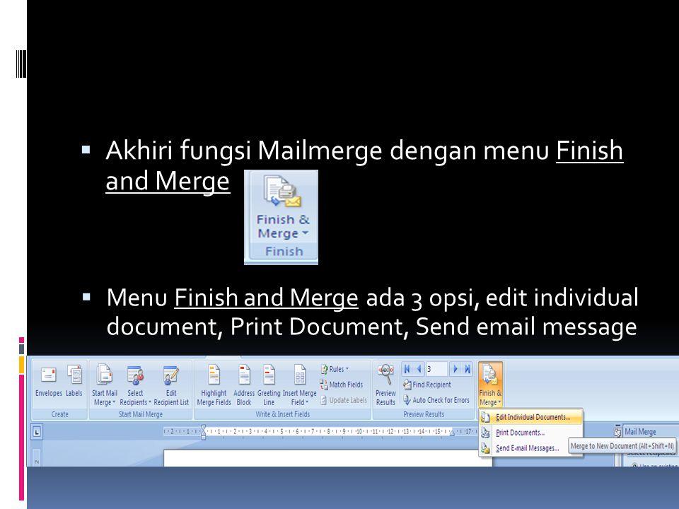  Akhiri fungsi Mailmerge dengan menu Finish and Merge  Menu Finish and Merge ada 3 opsi, edit individual document, Print Document, Send email messag