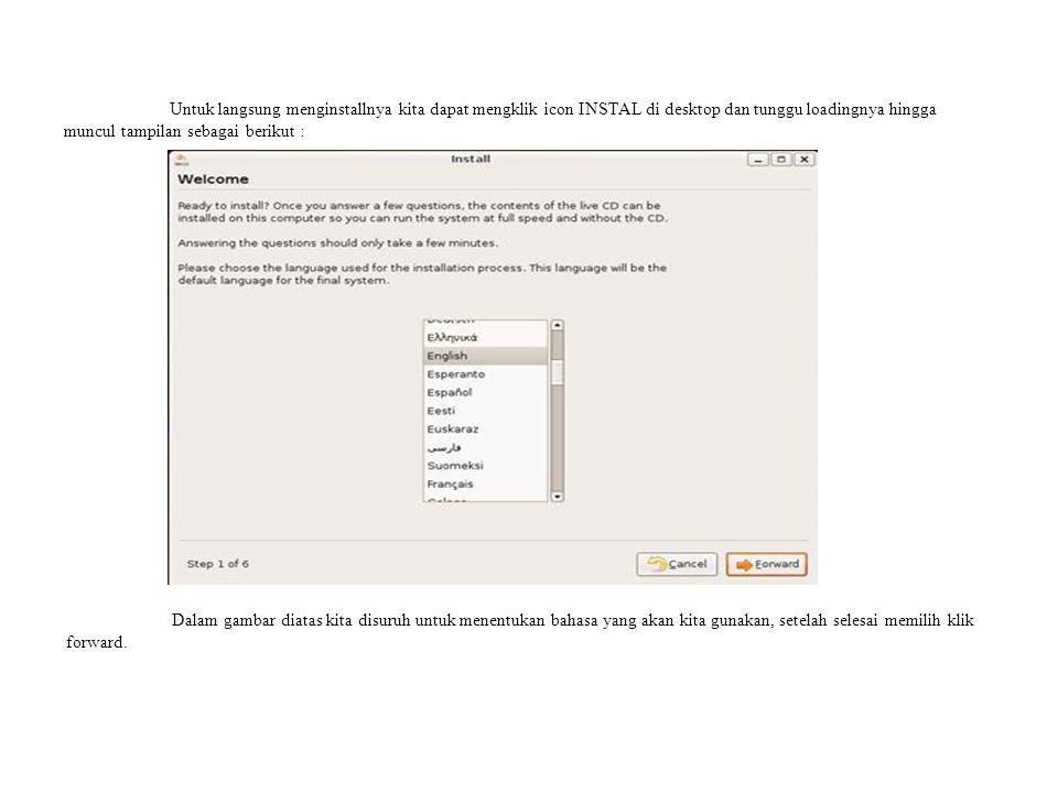 Untuk langsung menginstallnya kita dapat mengklik icon INSTAL di desktop dan tunggu loadingnya hingga muncul tampilan sebagai berikut : Dalam gambar diatas kita disuruh untuk menentukan bahasa yang akan kita gunakan, setelah selesai memilih klik forward.