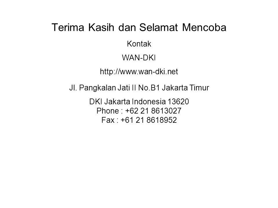 Terima Kasih dan Selamat Mencoba Kontak WAN-DKI http://www.wan-dki.net Jl.
