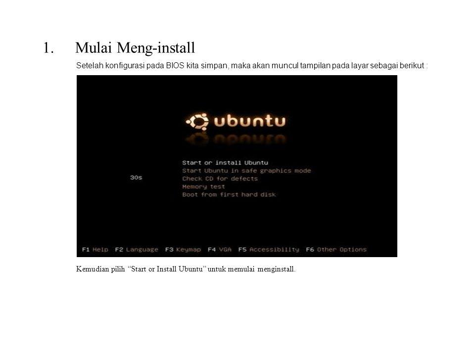 1.Mulai Meng-install Setelah konfigurasi pada BIOS kita simpan, maka akan muncul tampilan pada layar sebagai berikut : Kemudian pilih Start or Install Ubuntu untuk memulai menginstall.
