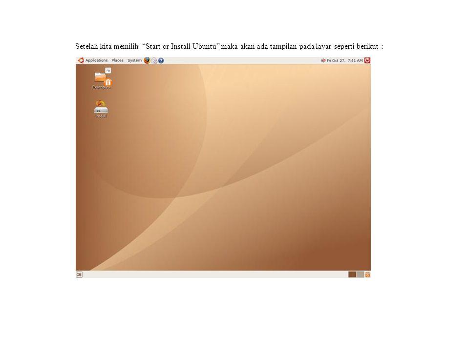Setelah kita memilih Start or Install Ubuntu maka akan ada tampilan pada layar seperti berikut :