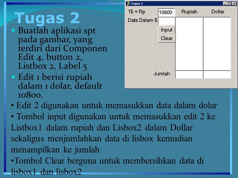 Tugas 2 Buatlah aplikasi spt pada gambar, yang terdiri dari Componen Edit 4, button 2, Listbox 2, Label 5 Edit 1 berisi rupiah dalam 1 dolar, default