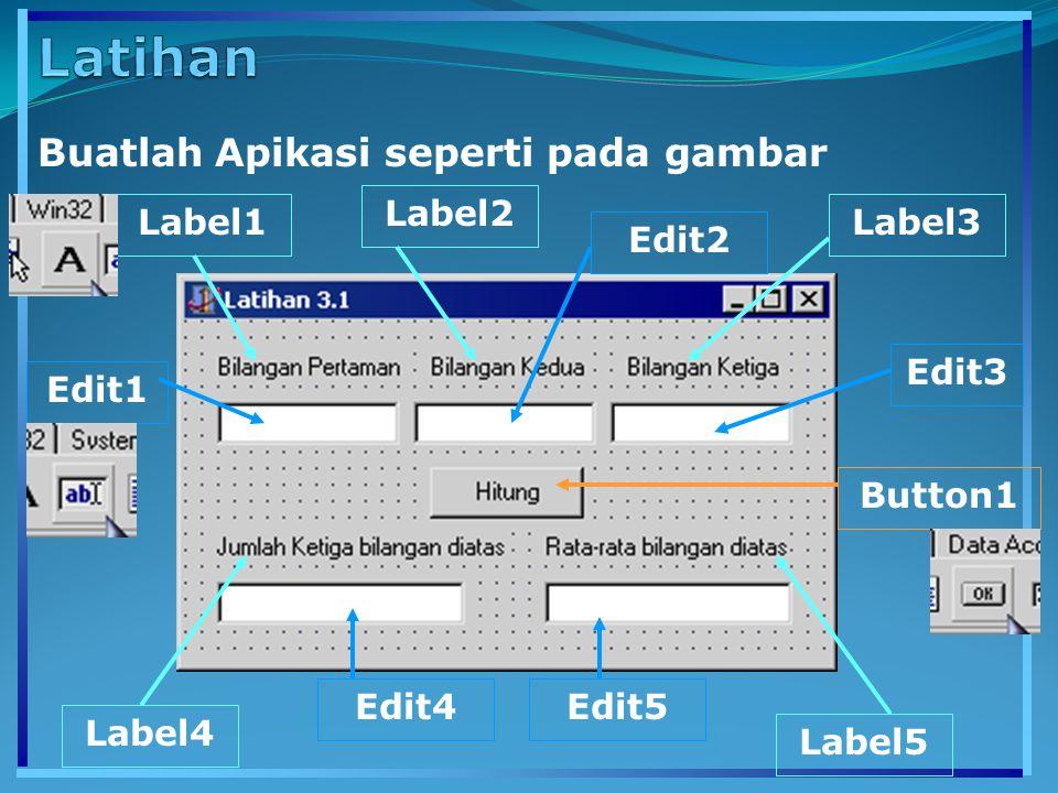 Label1 Label2 Label3 Label4 Label5 Edit1 Edit2 Edit3 Edit4Edit5 Button1 Buatlah Apikasi seperti pada gambar