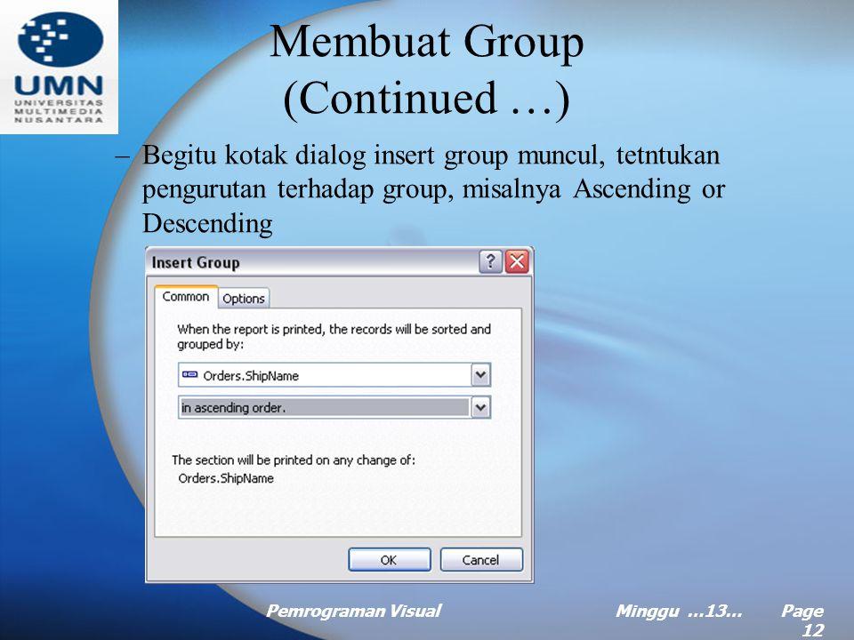 Pemrograman VisualMinggu …13… Page 11 Membuat Group Langkah Membuat Group: –Aktifkan jendela Field Explorer lalu klik kanan pada Group Name Field sete
