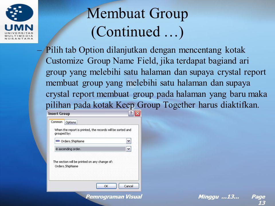 Pemrograman VisualMinggu …13… Page 12 Membuat Group (Continued …) –Begitu kotak dialog insert group muncul, tetntukan pengurutan terhadap group, misal