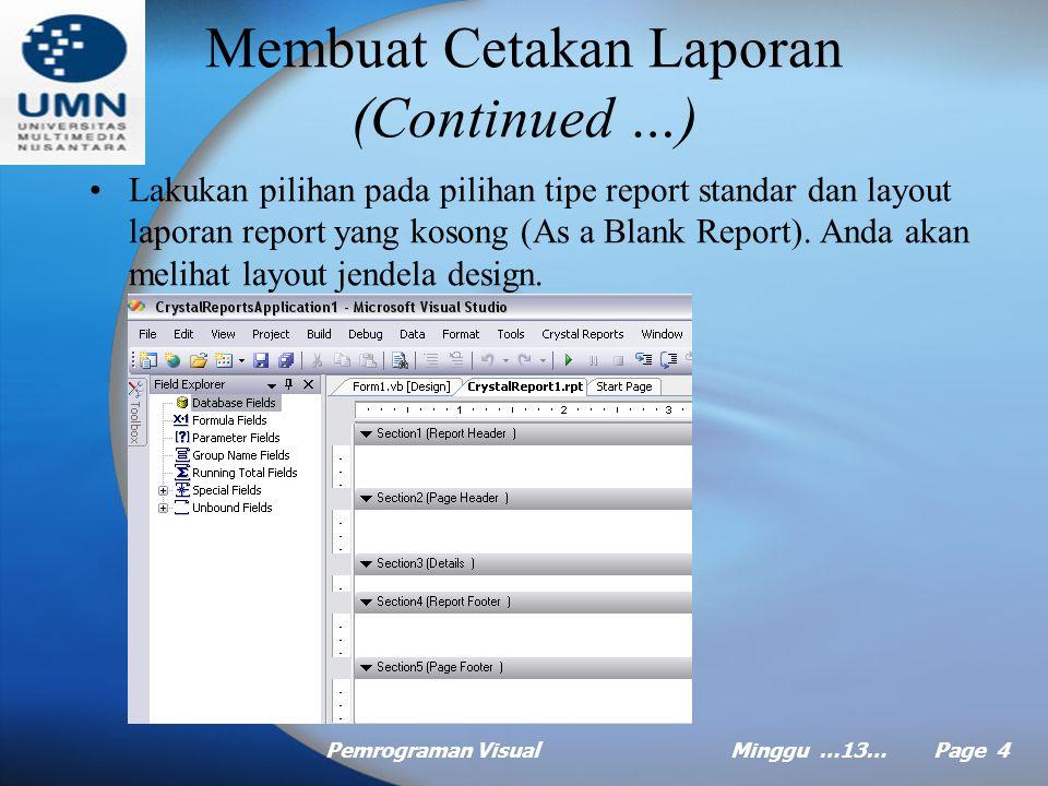 Pemrograman VisualMinggu …13… Page 3 Membuat Cetakan Laporan Proses pembuatan laporan baru dimulai dengan melakukan pilihan melalui menu File > New ->