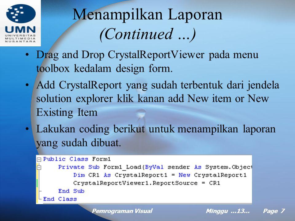 Pemrograman VisualMinggu …13… Page 6 Menampilkan Laporan Setelah selesai membuat cetakan laporan, kopikan laporan tersebut ke folder yang anda kehenda