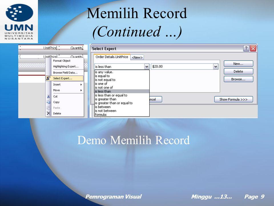 Pemrograman VisualMinggu …13… Page 8 Memilih Record Pada contoh sebelumnya report yang dibuat akan menampilkan semua record pada tabel database yang k