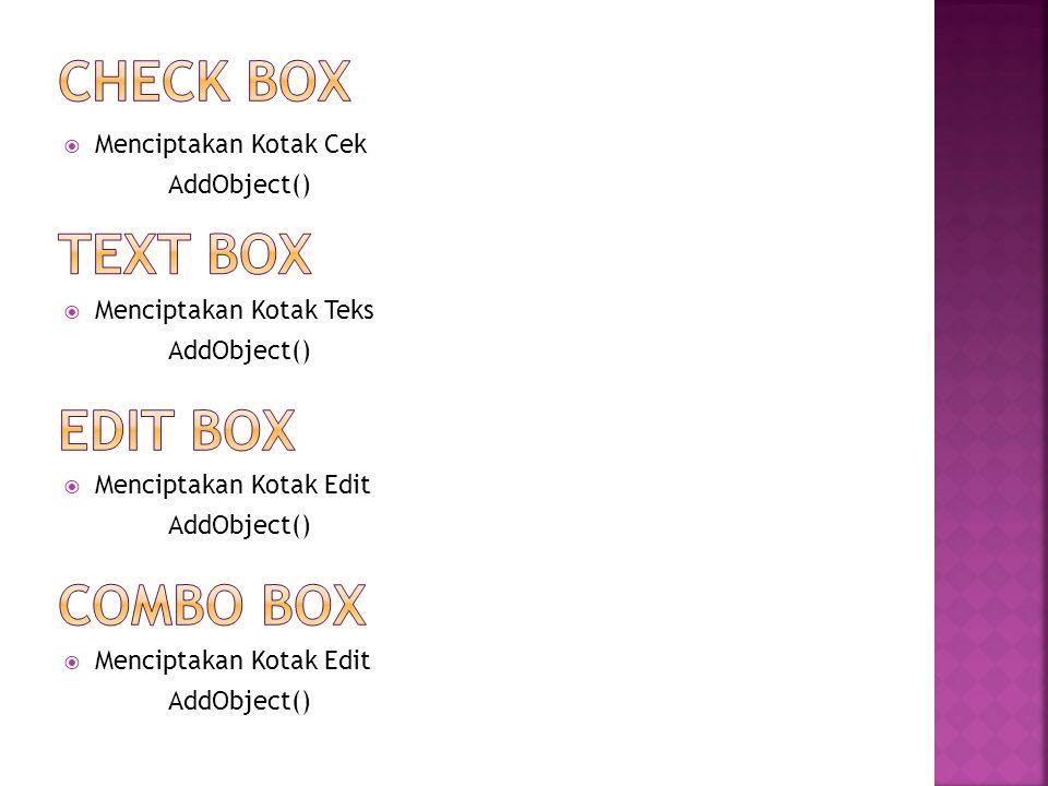  Menciptakan Kotak Cek AddObject()  Menciptakan Kotak Teks AddObject()  Menciptakan Kotak Edit AddObject()  Menciptakan Kotak Edit AddObject()