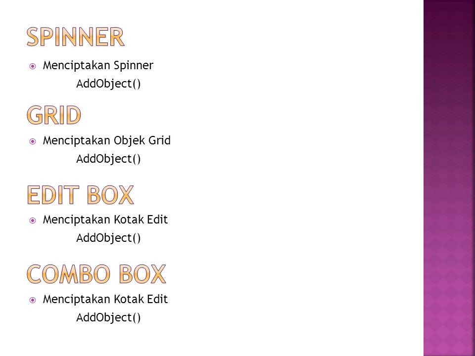  Menciptakan Spinner AddObject()  Menciptakan Objek Grid AddObject()  Menciptakan Kotak Edit AddObject()  Menciptakan Kotak Edit AddObject()