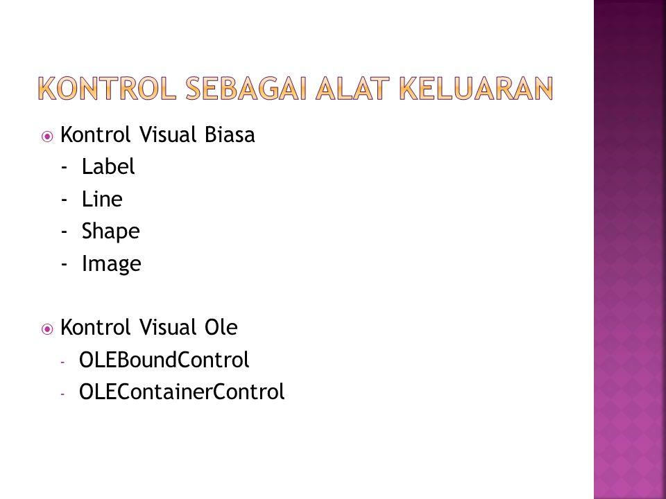  Kontrol Visual Biasa - Label - Line - Shape - Image  Kontrol Visual Ole - OLEBoundControl - OLEContainerControl