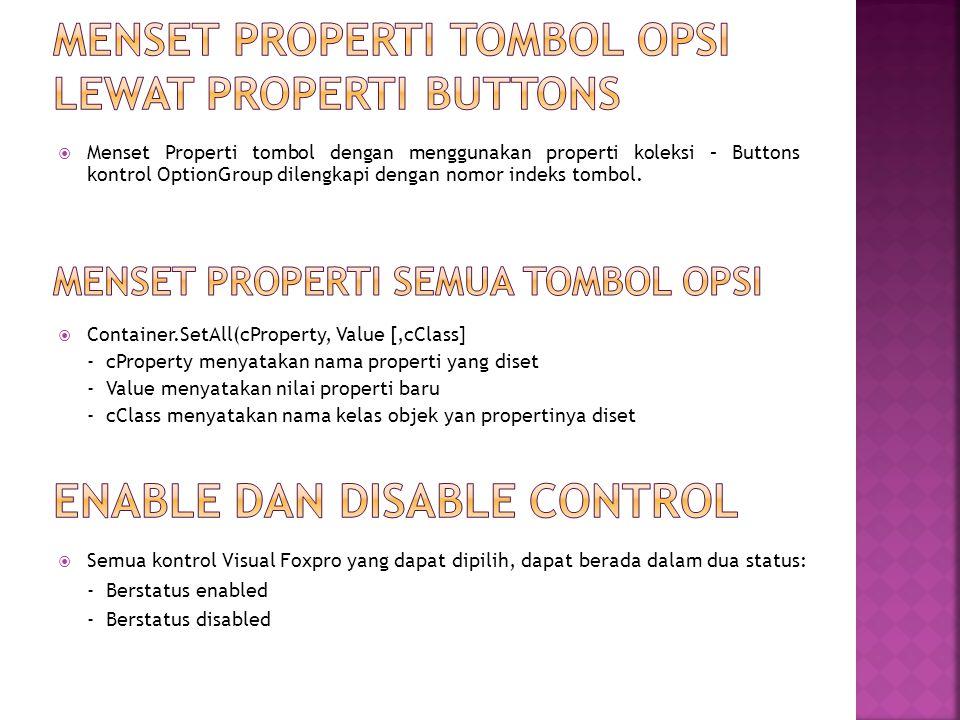  Menset Properti tombol dengan menggunakan properti koleksi – Buttons kontrol OptionGroup dilengkapi dengan nomor indeks tombol.  Container.SetAll(c