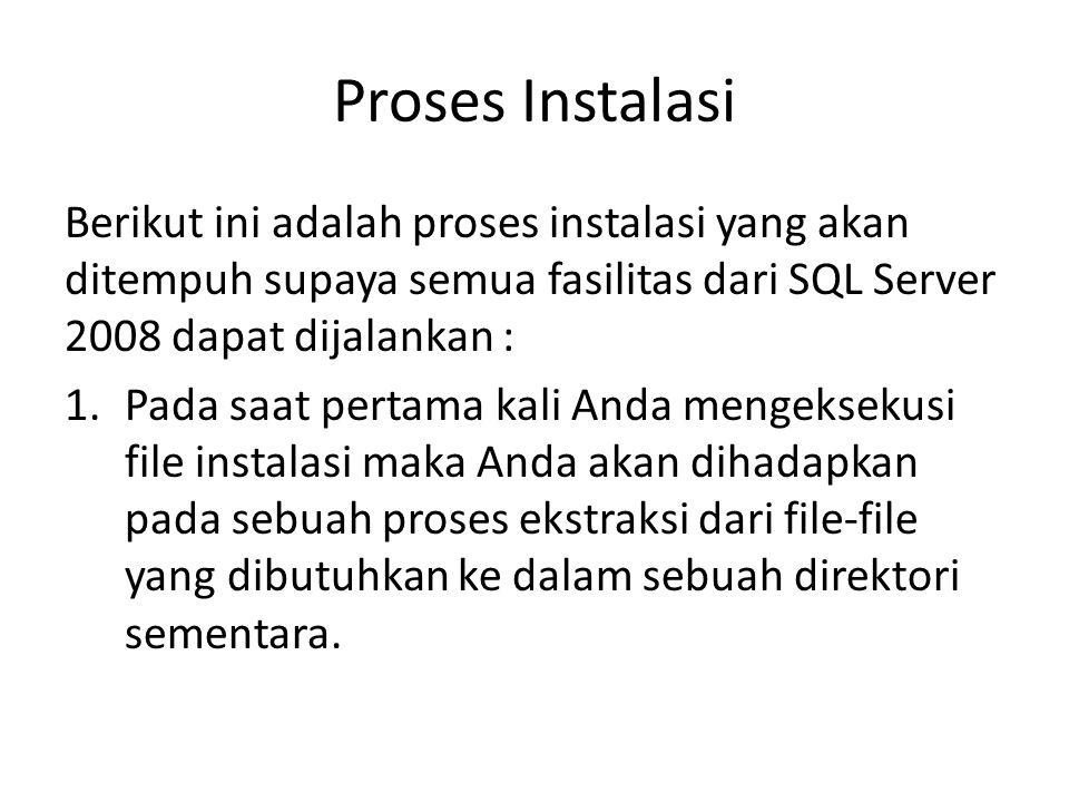 Proses Instalasi Berikut ini adalah proses instalasi yang akan ditempuh supaya semua fasilitas dari SQL Server 2008 dapat dijalankan : 1.Pada saat per