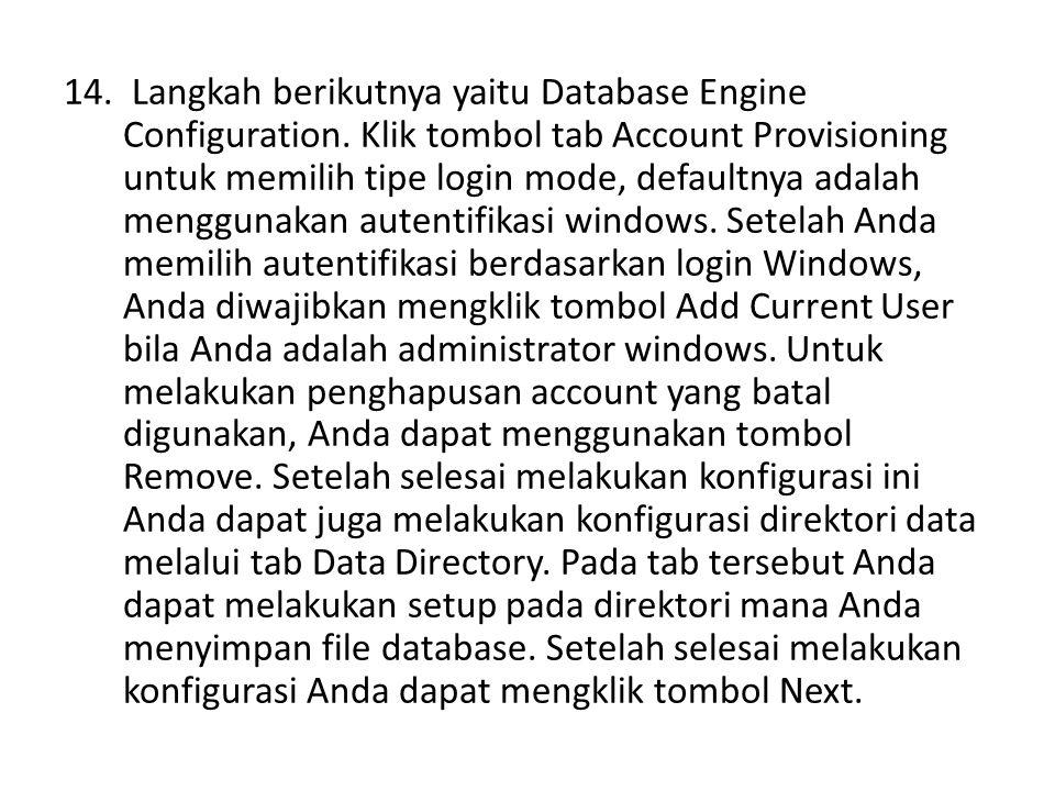 14. Langkah berikutnya yaitu Database Engine Configuration. Klik tombol tab Account Provisioning untuk memilih tipe login mode, defaultnya adalah meng