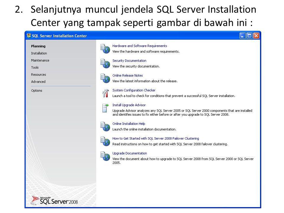 2.Selanjutnya muncul jendela SQL Server Installation Center yang tampak seperti gambar di bawah ini :