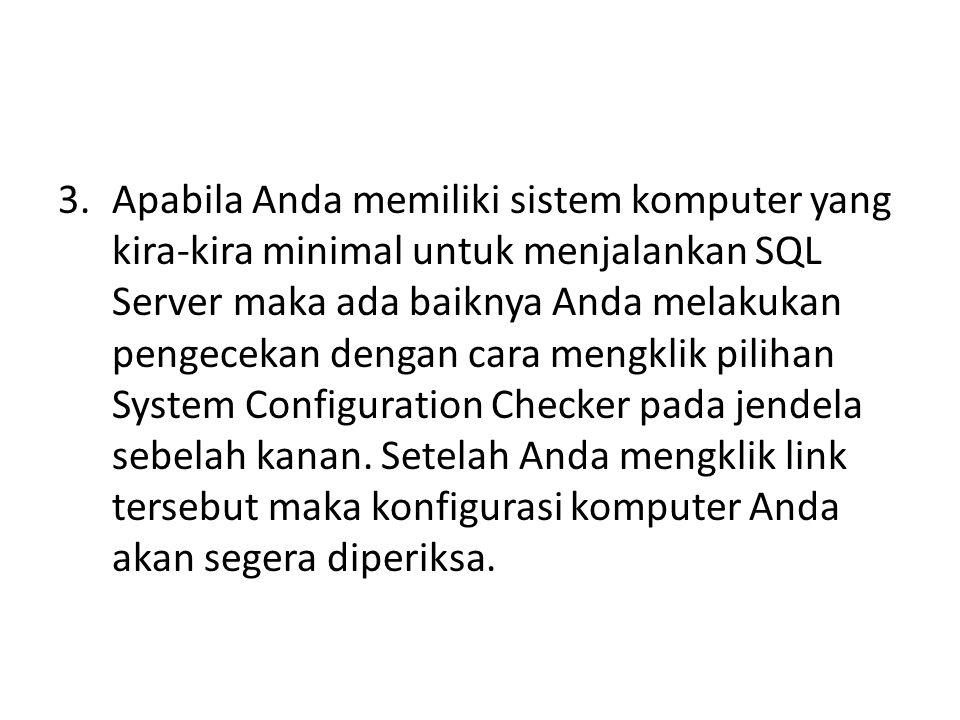 3.Apabila Anda memiliki sistem komputer yang kira-kira minimal untuk menjalankan SQL Server maka ada baiknya Anda melakukan pengecekan dengan cara men