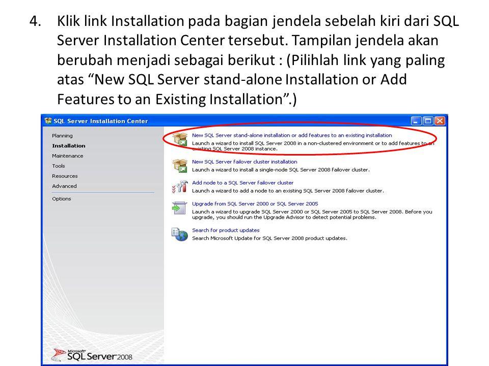 4.Klik link Installation pada bagian jendela sebelah kiri dari SQL Server Installation Center tersebut. Tampilan jendela akan berubah menjadi sebagai