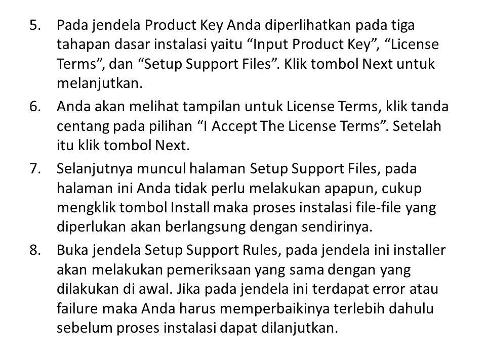 """5.Pada jendela Product Key Anda diperlihatkan pada tiga tahapan dasar instalasi yaitu """"Input Product Key"""", """"License Terms"""", dan """"Setup Support Files""""."""