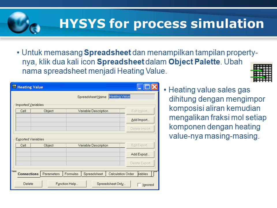 HYSYS for process simulation Untuk memasang Spreadsheet dan menampilkan tampilan property- nya, klik dua kali icon Spreadsheet dalam Object Palette. U