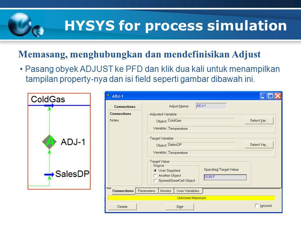 HYSYS for process simulation Pasang obyek ADJUST ke PFD dan klik dua kali untuk menampilkan tampilan property-nya dan isi field seperti gambar dibawah ini.