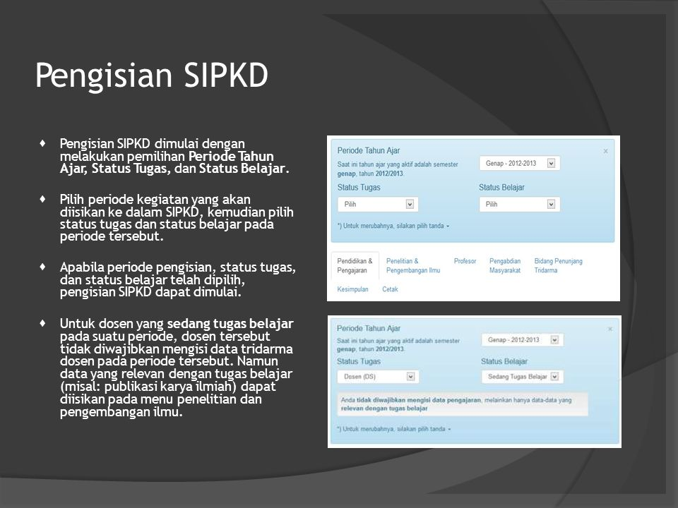 Pengisian SIPKD  Pengisian SIPKD dimulai dengan melakukan pemilihan Periode Tahun Ajar, Status Tugas, dan Status Belajar.  Pilih periode kegiatan ya