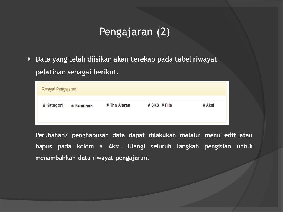 Pengajaran (2)  Data yang telah diisikan akan terekap pada tabel riwayat pelatihan sebagai berikut. Perubahan/ penghapusan data dapat dilakukan melal