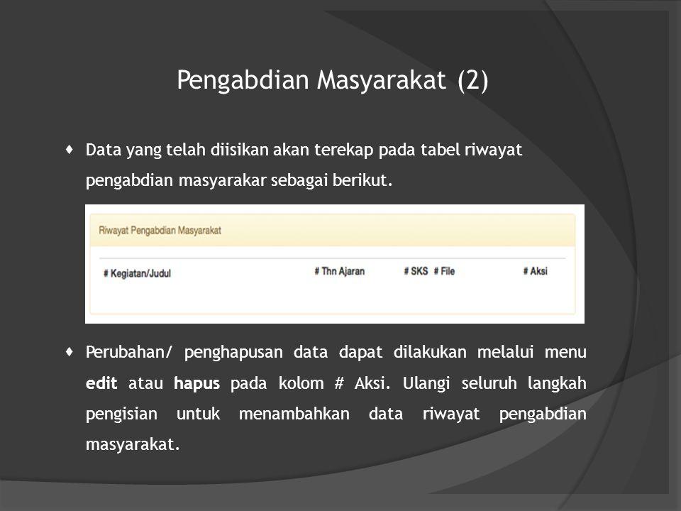 Pengabdian Masyarakat (2)  Data yang telah diisikan akan terekap pada tabel riwayat pengabdian masyarakar sebagai berikut.