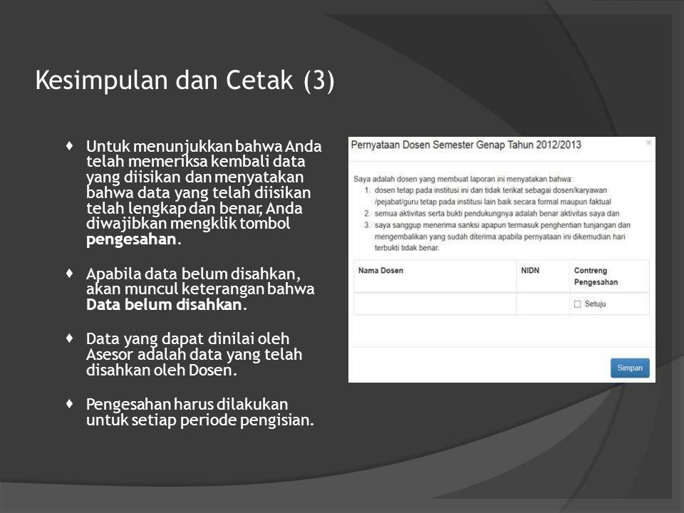 Kesimpulan dan Cetak (3)  Untuk menunjukkan bahwa Anda telah memeriksa kembali data yang diisikan dan menyatakan bahwa data yang telah diisikan telah lengkap dan benar, Anda diwajibkan mengklik tombol pengesahan.
