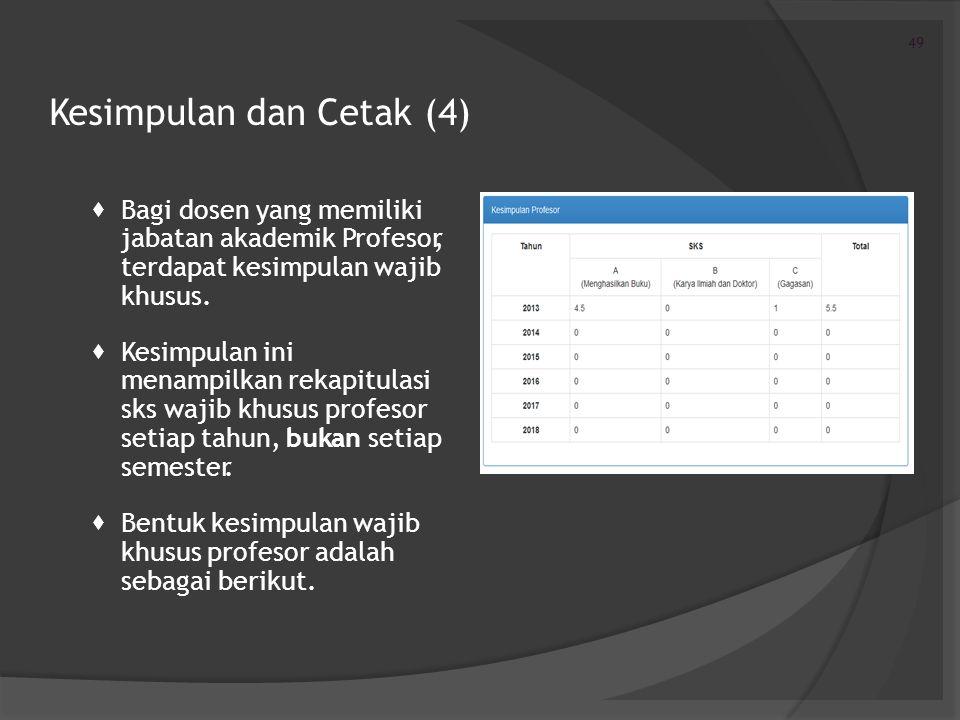 Kesimpulan dan Cetak (4)  Bagi dosen yang memiliki jabatan akademik Profesor, terdapat kesimpulan wajib khusus.  Kesimpulan ini menampilkan rekapitu