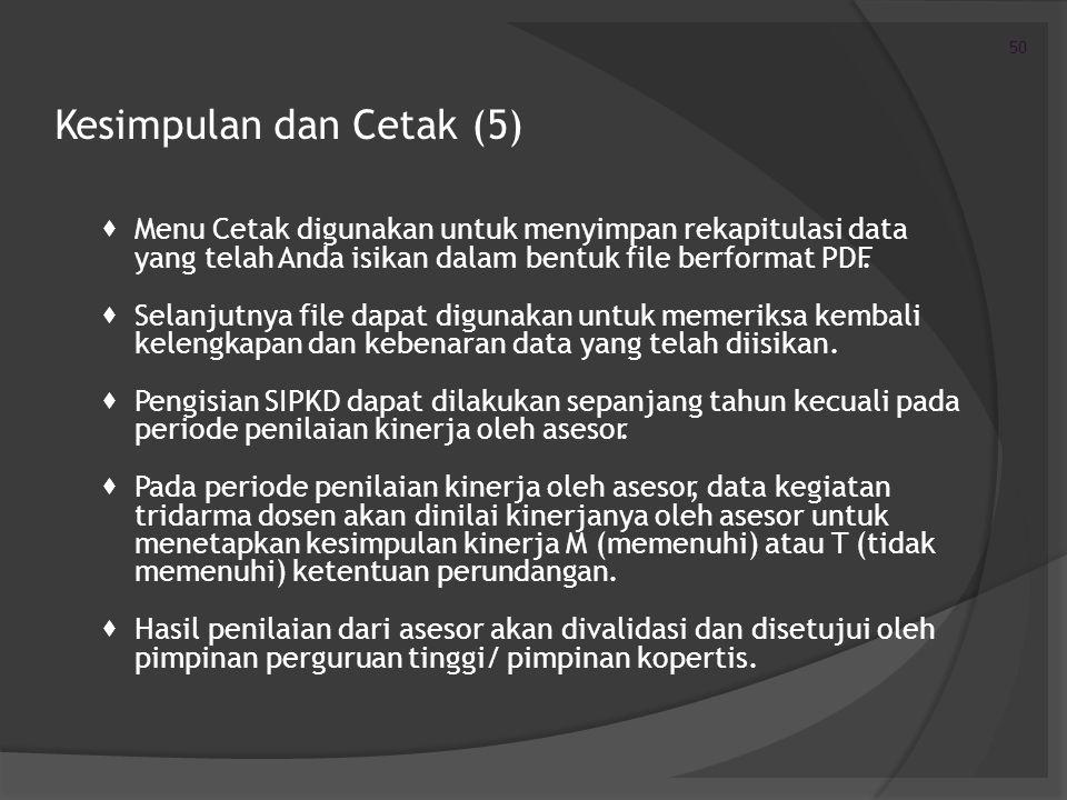 Kesimpulan dan Cetak (5)  Menu Cetak digunakan untuk menyimpan rekapitulasi data yang telah Anda isikan dalam bentuk file berformat PDF.