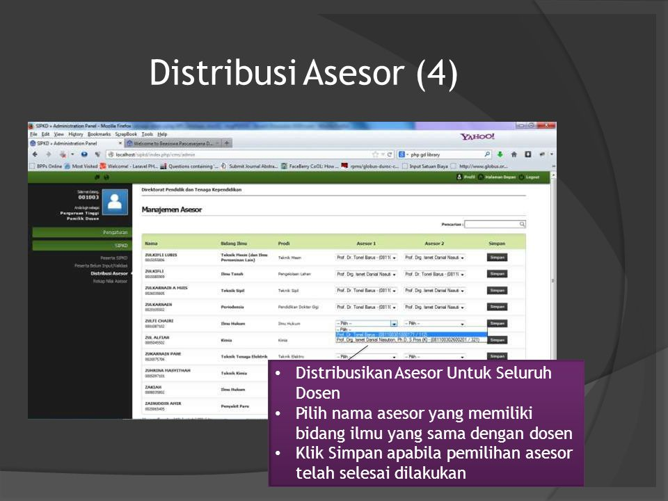 Distribusi Asesor (4) Distribusikan Asesor Untuk Seluruh Dosen Pilih nama asesor yang memiliki bidang ilmu yang sama dengan dosen Klik Simpan apabila