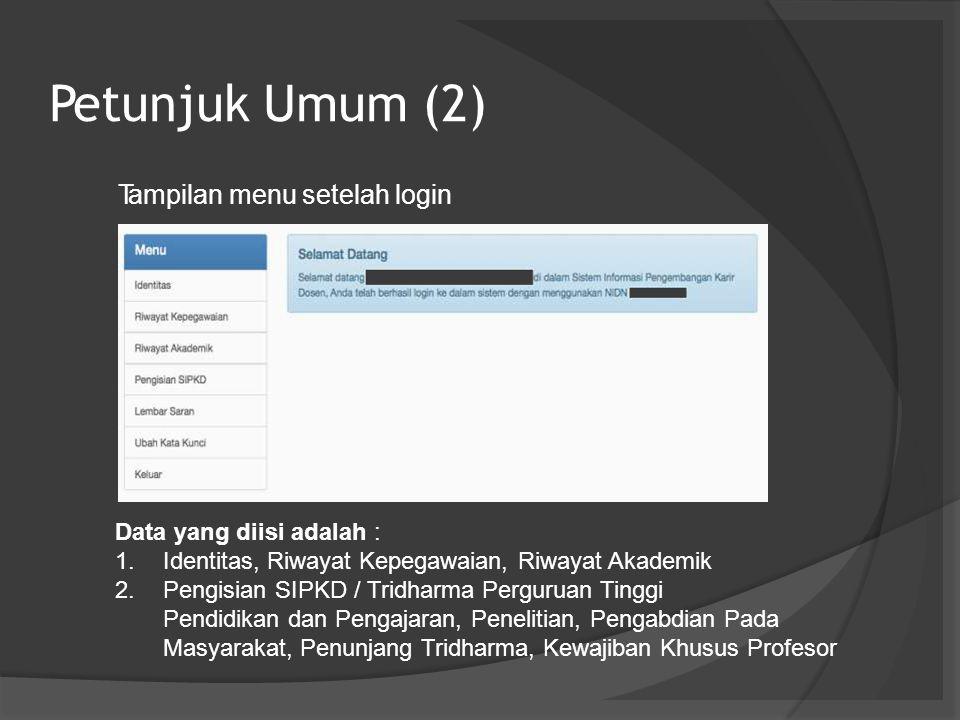 Petunjuk Umum (2) Tampilan menu setelah login Data yang diisi adalah : 1.Identitas, Riwayat Kepegawaian, Riwayat Akademik 2.Pengisian SIPKD / Tridharm