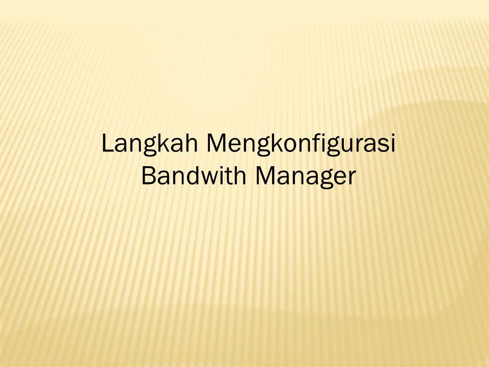 Langkah Mengkonfigurasi Bandwith Manager