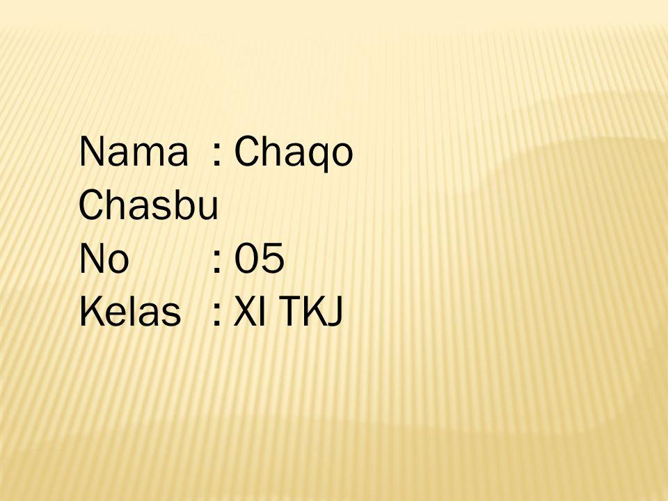 Nama : Chaqo Chasbu No: 05 Kelas : XI TKJ