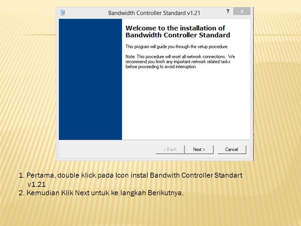 1. Pertama, double klick pada Icon instal Bandwith Controller Standart v1.21 2.