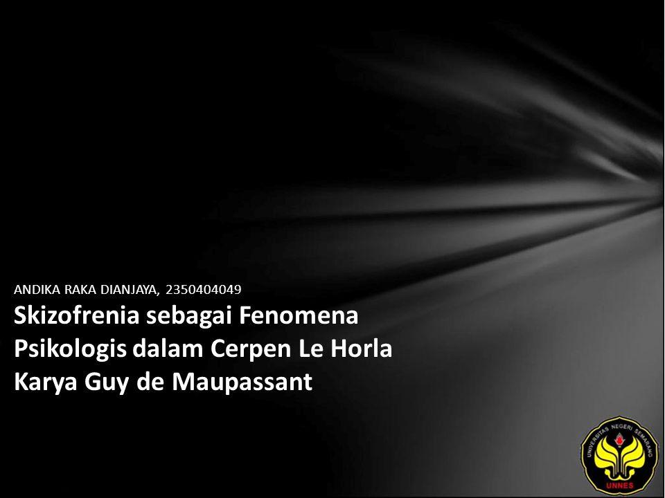 ANDIKA RAKA DIANJAYA, 2350404049 Skizofrenia sebagai Fenomena Psikologis dalam Cerpen Le Horla Karya Guy de Maupassant