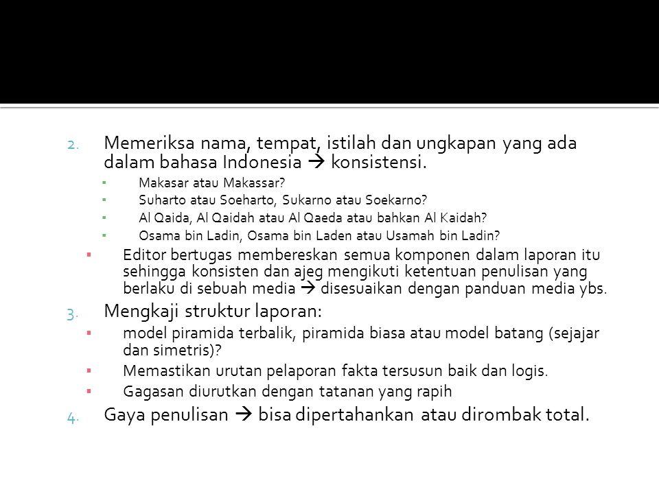 2. Memeriksa nama, tempat, istilah dan ungkapan yang ada dalam bahasa Indonesia  konsistensi. ▪ Makasar atau Makassar? ▪ Suharto atau Soeharto, Sukar